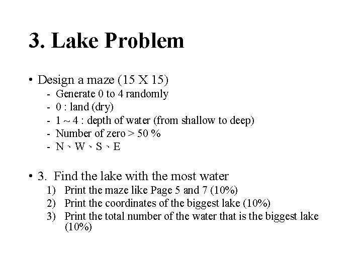 3. Lake Problem • Design a maze (15 X 15) - Generate 0 to