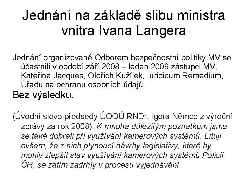 Jednání na základě slibu ministra vnitra Ivana Langera Jednání organizované Odborem bezpečnostní politiky MV