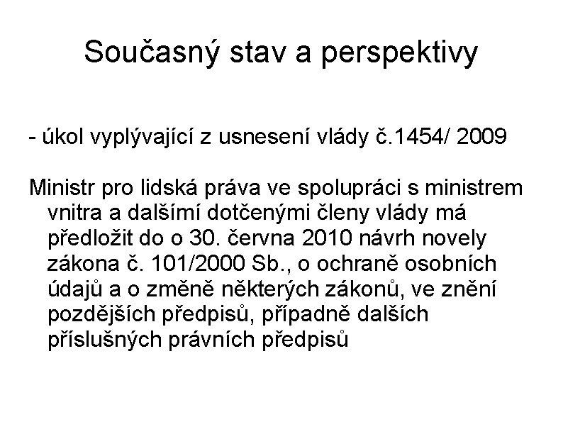 Současný stav a perspektivy - úkol vyplývající z usnesení vlády č. 1454/ 2009 Ministr