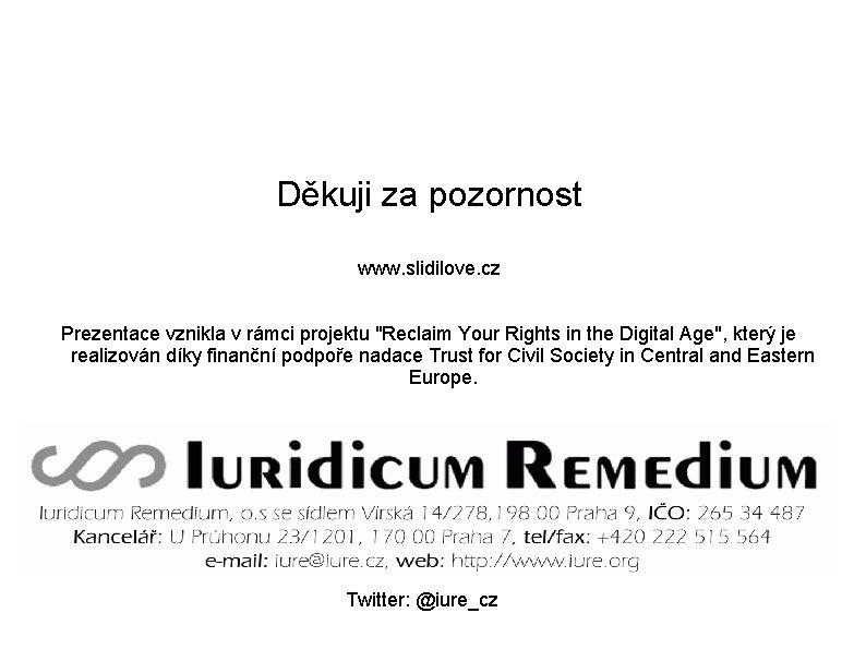 """Děkuji za pozornost www. slidilove. cz Prezentace vznikla v rámci projektu """"Reclaim Your Rights"""