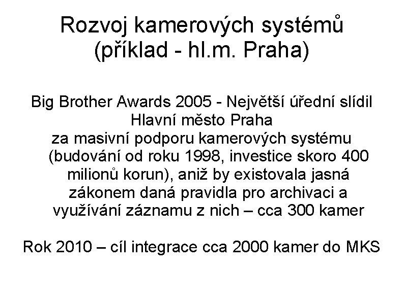 Rozvoj kamerových systémů (příklad - hl. m. Praha) Big Brother Awards 2005 - Největší