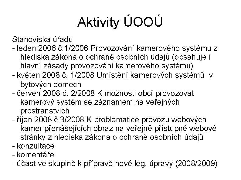 Aktivity ÚOOÚ Stanoviska úřadu - leden 2006 č. 1/2006 Provozování kamerového systému z hlediska