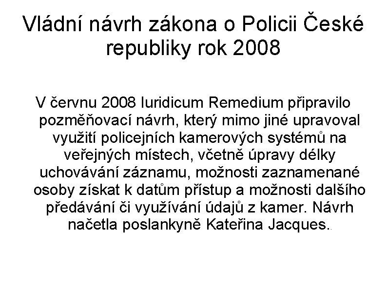 Vládní návrh zákona o Policii České republiky rok 2008 V červnu 2008 Iuridicum Remedium