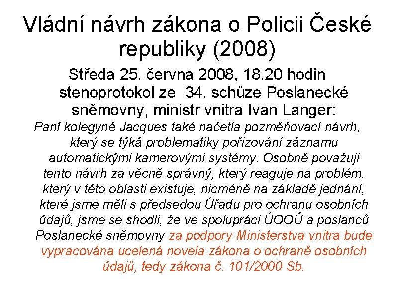 Vládní návrh zákona o Policii České republiky (2008) Středa 25. června 2008, 18. 20