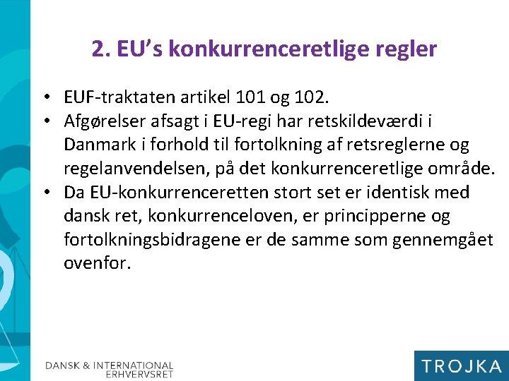 2. EU's konkurrenceretlige regler • EUF-traktaten artikel 101 og 102. • Afgørelser afsagt i