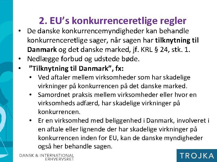 2. EU's konkurrenceretlige regler • De danske konkurrencemyndigheder kan behandle konkurrenceretlige sager, når sagen