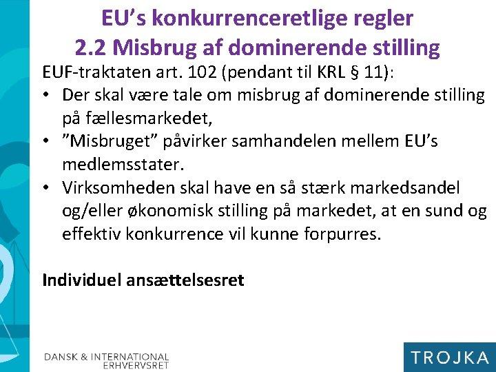 EU's konkurrenceretlige regler 2. 2 Misbrug af dominerende stilling EUF-traktaten art. 102 (pendant til