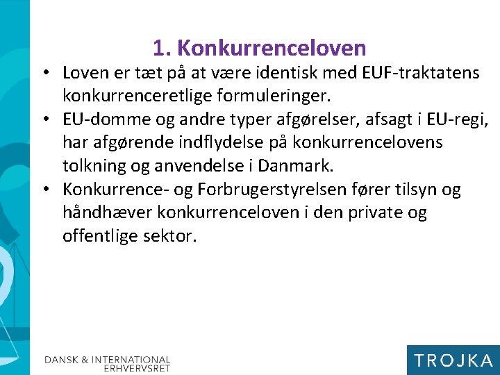1. Konkurrenceloven • Loven er tæt på at være identisk med EUF-traktatens konkurrenceretlige formuleringer.