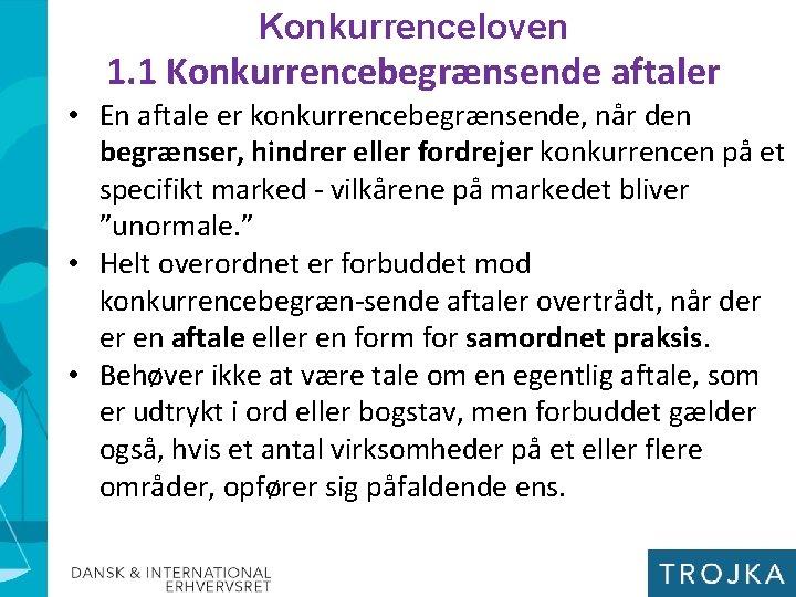 Konkurrenceloven 1. 1 Konkurrencebegrænsende aftaler • En aftale er konkurrencebegrænsende, når den begrænser, hindrer