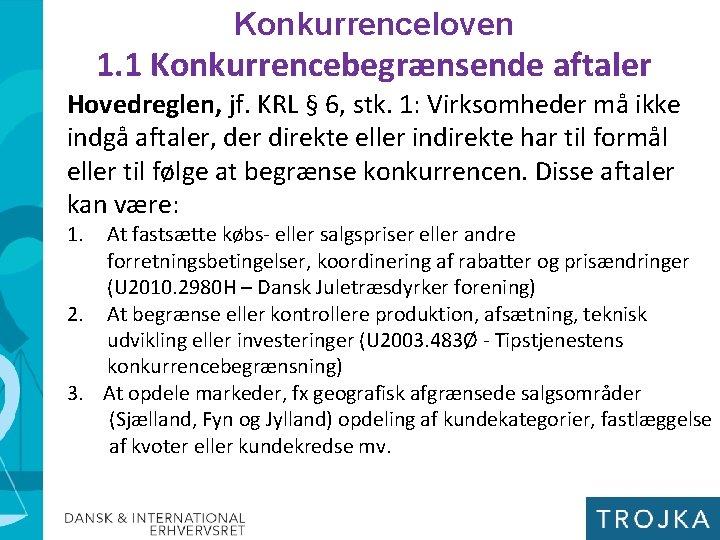 Konkurrenceloven 1. 1 Konkurrencebegrænsende aftaler Hovedreglen, jf. KRL § 6, stk. 1: Virksomheder må