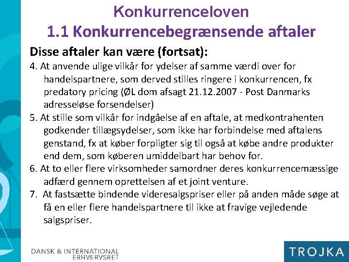 Konkurrenceloven 1. 1 Konkurrencebegrænsende aftaler Disse aftaler kan være (fortsat): 4. At anvende ulige