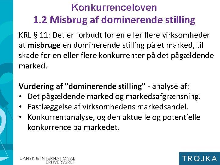 Konkurrenceloven 1. 2 Misbrug af dominerende stilling KRL § 11: Det er forbudt for