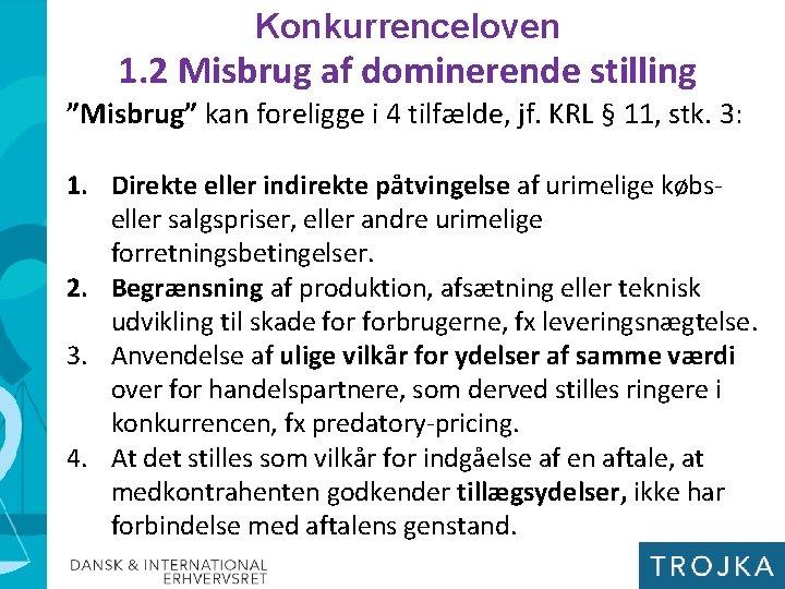 """Konkurrenceloven 1. 2 Misbrug af dominerende stilling """"Misbrug"""" kan foreligge i 4 tilfælde, jf."""
