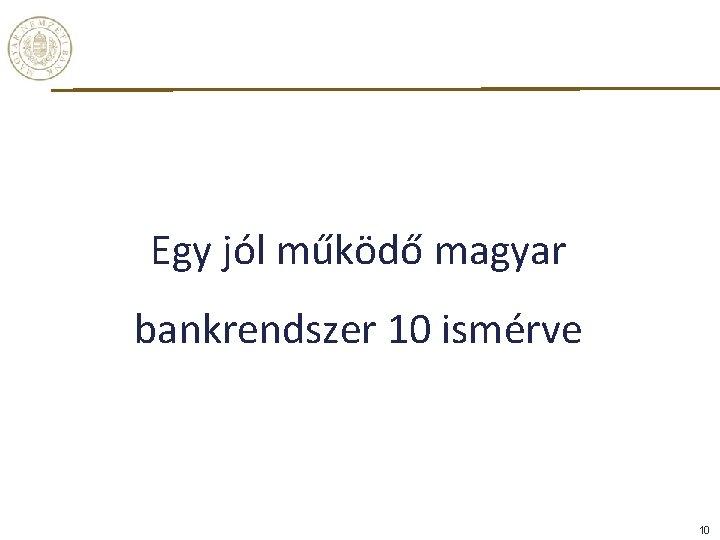 Egy jól működő magyar bankrendszer 10 ismérve 10