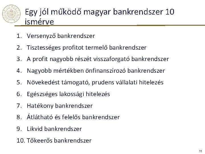 Egy jól működő magyar bankrendszer 10 ismérve 1. Versenyző bankrendszer 2. Tisztességes profitot termelő