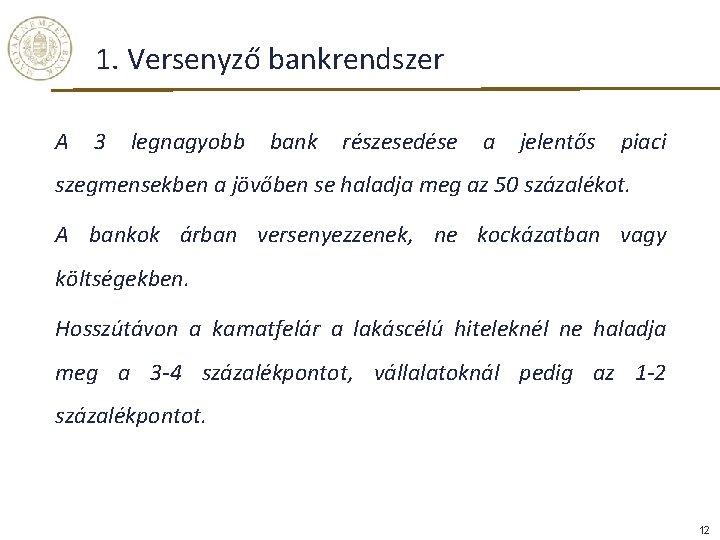 1. Versenyző bankrendszer A 3 legnagyobb bank részesedése a jelentős piaci szegmensekben a jövőben