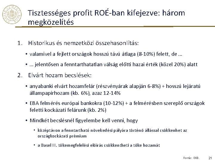 Tisztességes profit ROÉ-ban kifejezve: három megközelítés 1. Historikus és nemzetközi összehasonlítás: • valamivel a