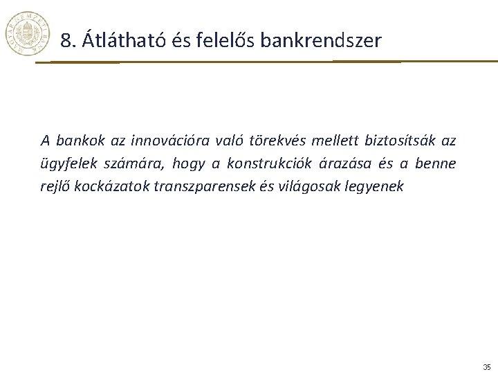 8. Átlátható és felelős bankrendszer A bankok az innovációra való törekvés mellett biztosítsák az