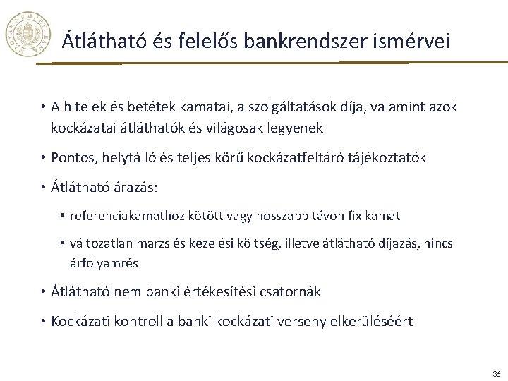 Átlátható és felelős bankrendszer ismérvei • A hitelek és betétek kamatai, a szolgáltatások díja,