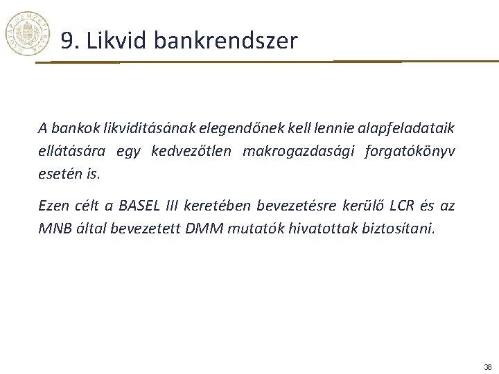 9. Likvid bankrendszer A bankok likviditásának elegendőnek kell lennie alapfeladataik ellátására egy kedvezőtlen makrogazdasági