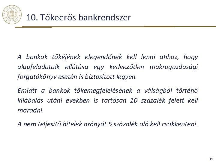 10. Tőkeerős bankrendszer A bankok tőkéjének elegendőnek kell lenni ahhoz, hogy alapfeladataik ellátása egy