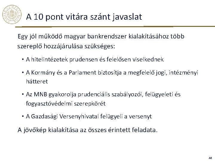 A 10 pont vitára szánt javaslat Egy jól működő magyar bankrendszer kialakításához több szereplő