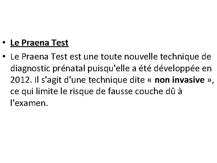 • Le Praena Test est une toute nouvelle technique de diagnostic prénatal puisqu'elle
