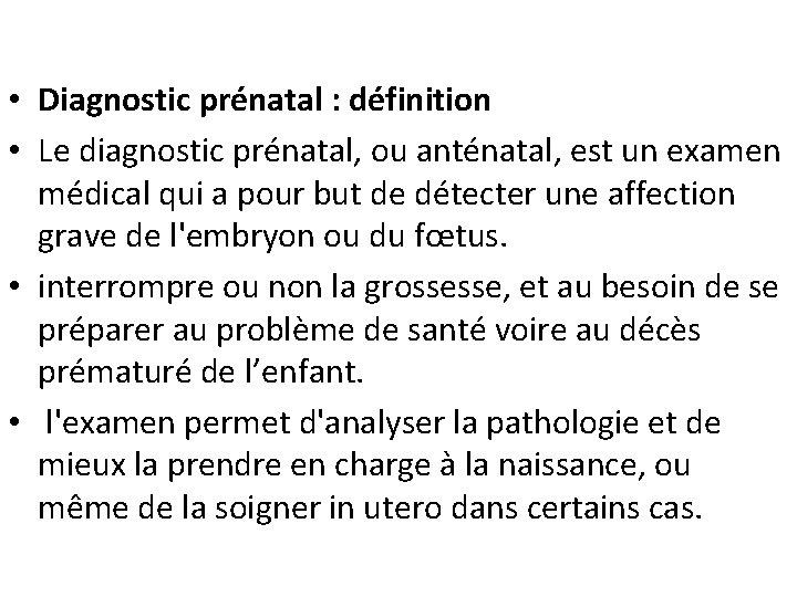• Diagnostic prénatal : définition • Le diagnostic prénatal, ou anténatal, est un