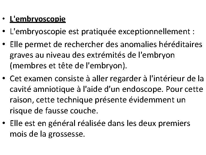 • L'embryoscopie est pratiquée exceptionnellement : • Elle permet de recher des anomalies