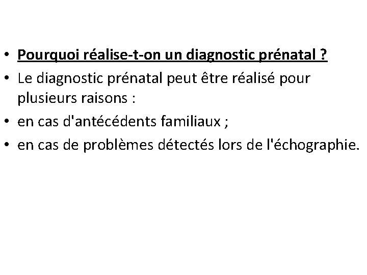 • Pourquoi réalise-t-on un diagnostic prénatal ? • Le diagnostic prénatal peut être