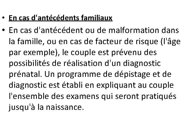 • En cas d'antécédents familiaux • En cas d'antécédent ou de malformation dans