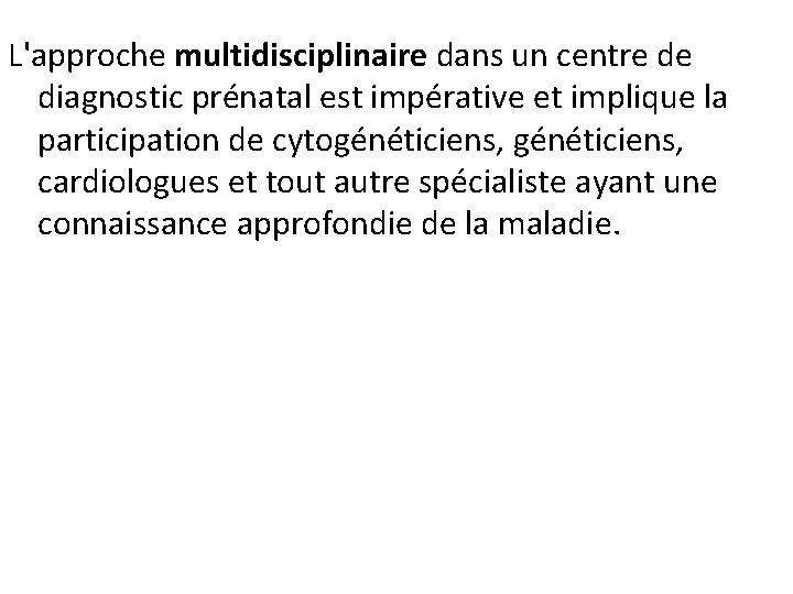 L'approche multidisciplinaire dans un centre de diagnostic prénatal est impérative et implique la participation