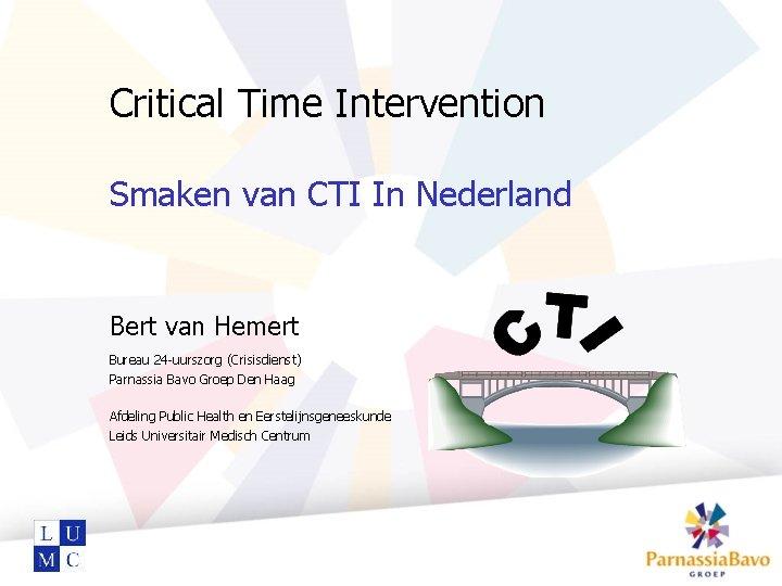 Critical Time Intervention Smaken van CTI In Nederland Bert van Hemert Bureau 24 -uurszorg