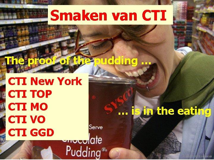 Smaken van CTI The proof of the pudding … CTI New York CTI TOP