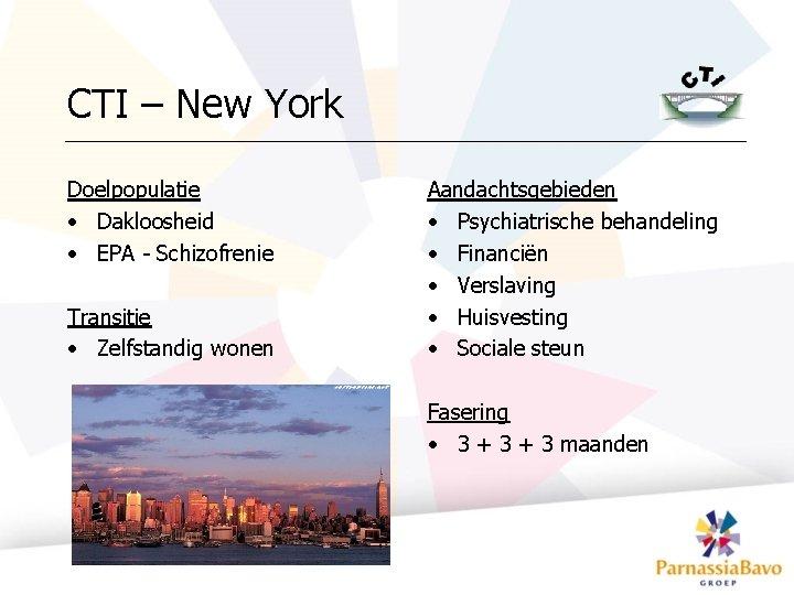 CTI – New York Doelpopulatie • Dakloosheid • EPA - Schizofrenie Transitie • Zelfstandig