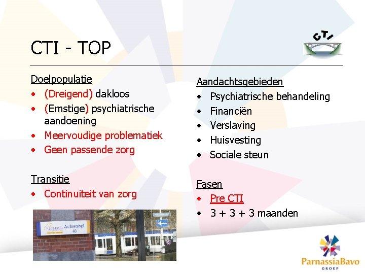 CTI - TOP Doelpopulatie • (Dreigend) dakloos • (Ernstige) psychiatrische aandoening • Meervoudige problematiek