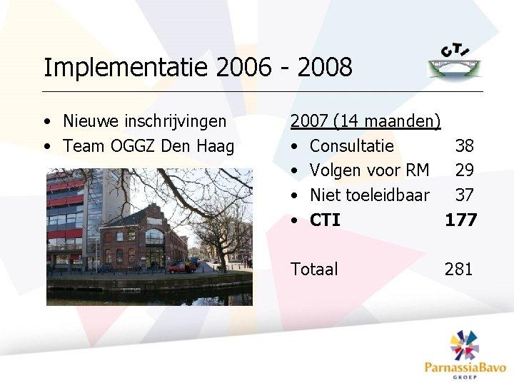 Implementatie 2006 - 2008 • Nieuwe inschrijvingen • Team OGGZ Den Haag 2007 (14