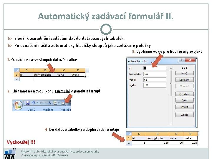Automatický zadávací formulář II. Slouží k usnadnění zadávání dat do databázových tabulek Po označení