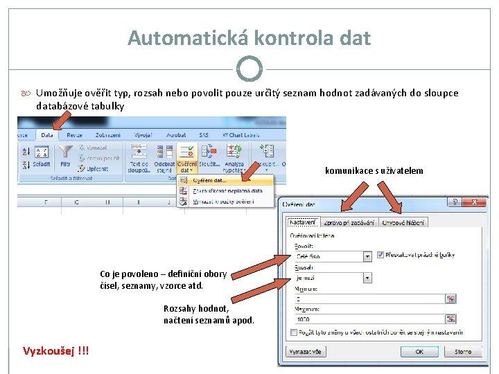 Automatická kontrola dat Umožňuje ověřit typ, rozsah nebo povolit pouze určitý seznam hodnot zadávaných