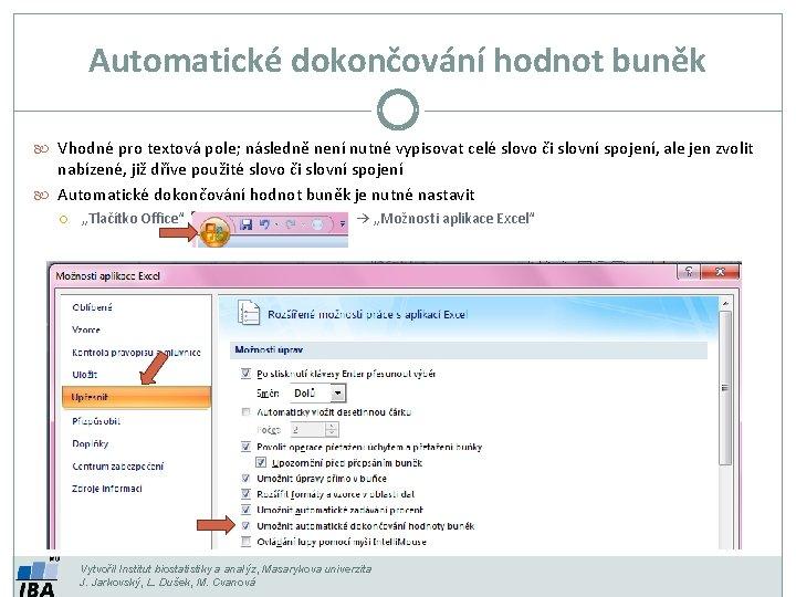 Automatické dokončování hodnot buněk Vhodné pro textová pole; následně není nutné vypisovat celé slovo