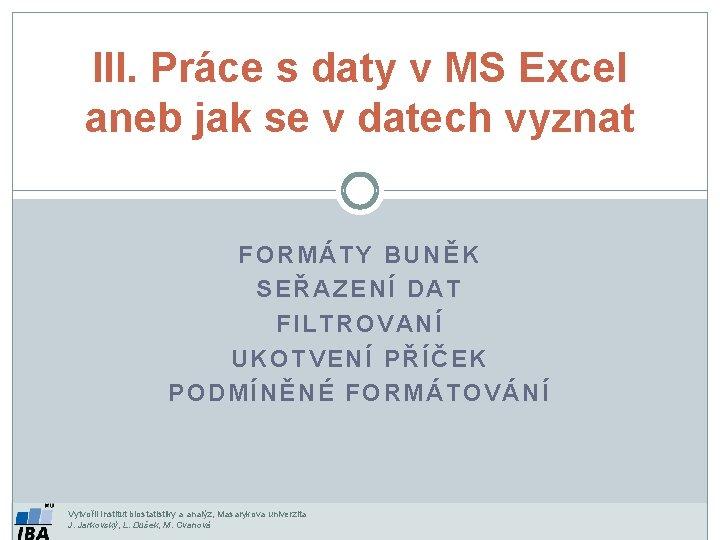 III. Práce s daty v MS Excel aneb jak se v datech vyznat FORMÁTY