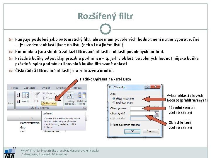 Rozšířený filtr Funguje podobně jako automatický filtr, ale seznam povolených hodnot není nutné vybírat