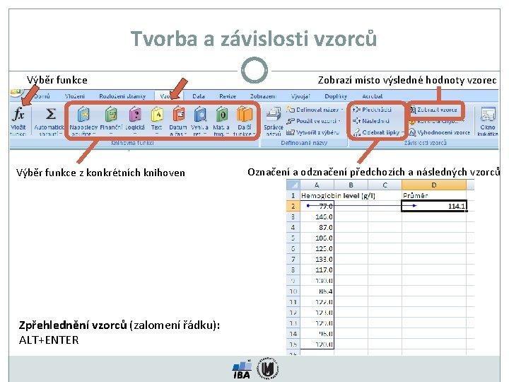 Tvorba a závislosti vzorců Výběr funkce z konkrétních knihoven Zpřehlednění vzorců (zalomení řádku): ALT+ENTER