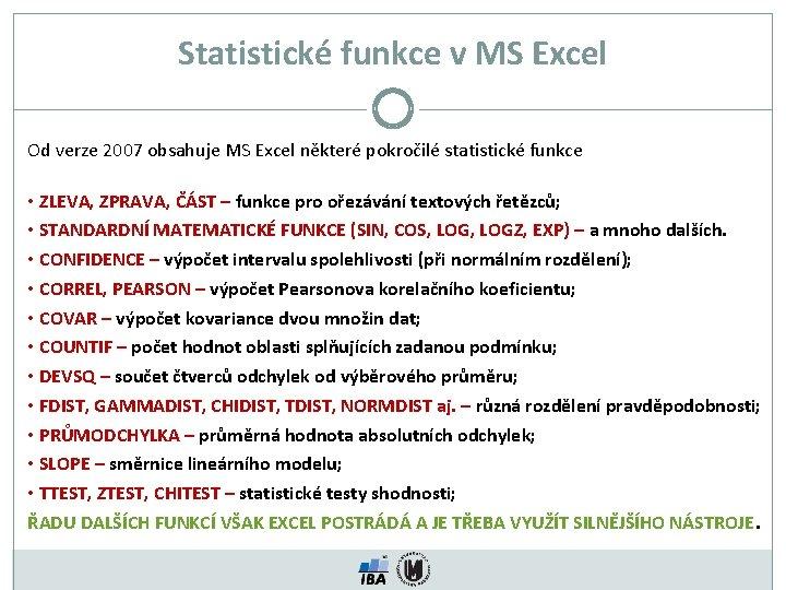 Statistické funkce v MS Excel Od verze 2007 obsahuje MS Excel některé pokročilé statistické