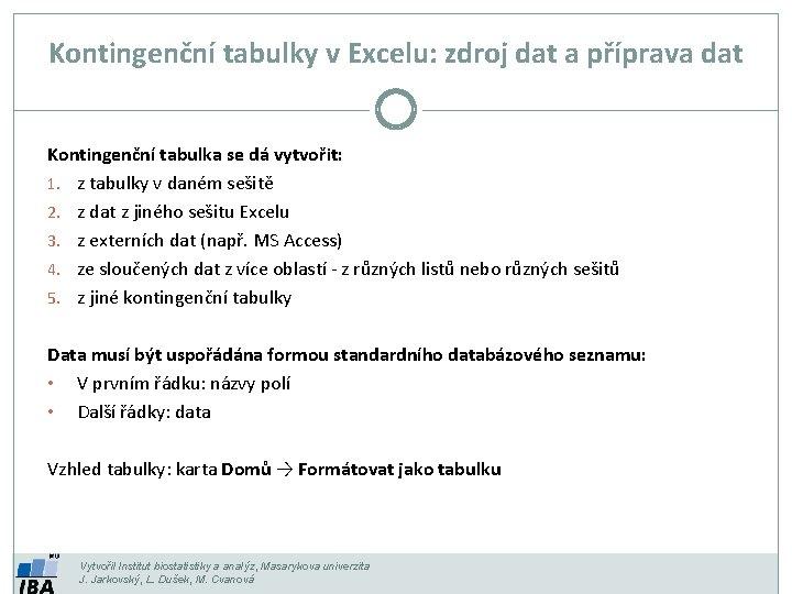 Kontingenční tabulky v Excelu: zdroj dat a příprava dat Kontingenční tabulka se dá vytvořit: