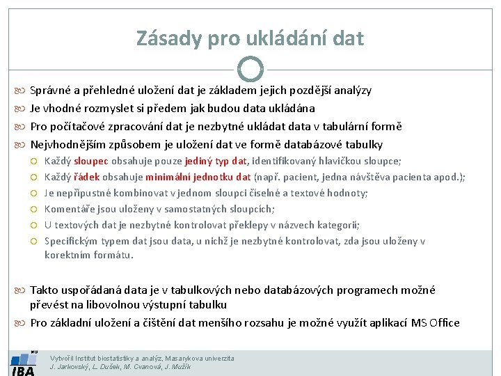 Zásady pro ukládání dat Správné a přehledné uložení dat je základem jejich pozdější analýzy