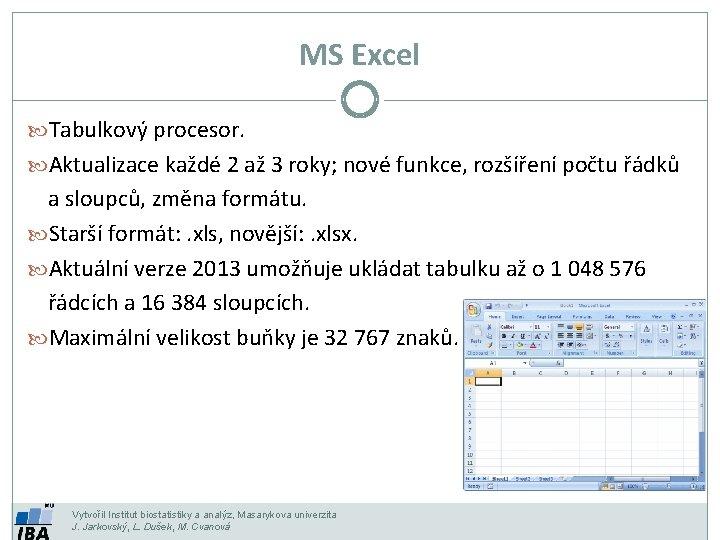 MS Excel Tabulkový procesor. Aktualizace každé 2 až 3 roky; nové funkce, rozšíření počtu