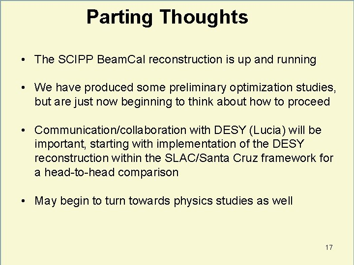 Parting Thoughts • The SCIPP Beam. Cal reconstruction is up and running • We