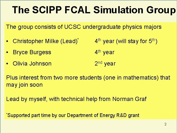 The SCIPP FCAL Simulation Group The group consists of UCSC undergraduate physics majors •