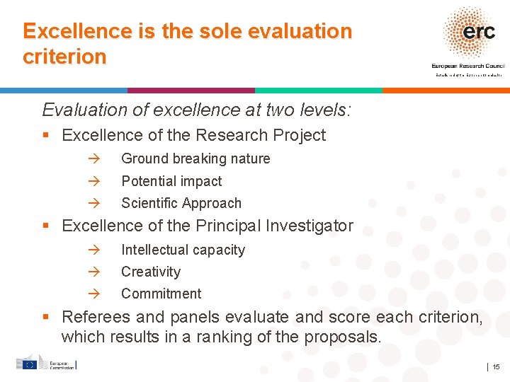 Excellence is the sole evaluation criterion Established by the European Commission Evaluation of excellence